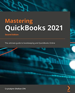 [PDF] [EPUB] Mastering QuickBooks 2021 - Second Edition: The ultimate guide to bookkeeping and QuickBooks Online Download by Crystalynn Shelton