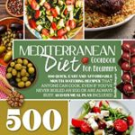 [PDF] [EPUB] Mediterranean Diet Cookbook for Beginners: 500 Quick, Easy and Affordable Mouth-Watering Recipes that Anyone Can Cook, Even if You've Never Boiled an Egg … are Always Busy. 28 Days Meal Plan Included Download