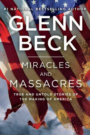 [PDF] [EPUB] Miracles and Massacres: True and Untold Stories of the Making of America Download by Glenn Beck