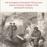 [PDF] [EPUB] Missionaries, Converts, and Rabbis: The Evangelical Alexander McCaul and Jewish-Christian Debate in the Nineteenth Century Download