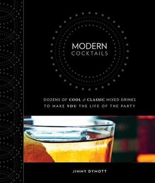 [PDF] [EPUB] Modern Cocktails: Dozens of Cool and Classic Mixed Drinks to Make You the Life of the Party Download by Jimmy Dymott