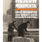 [PDF] [EPUB] Moscow Monumental: Soviet Skyscrapers and Urban Life in Stalin's Capital Download