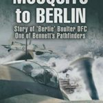 [PDF] [EPUB] Mosquito to Berlin: Story of 'Bertie' Boulter DFC, One of Bennett's Pathfinders: Story of 'Bertie' Boulter DFC, One of Bennett's Pathfinders Download