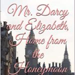 [PDF] [EPUB] Mr. Darcy and Elizabeth, Home from the Honeymoon Download