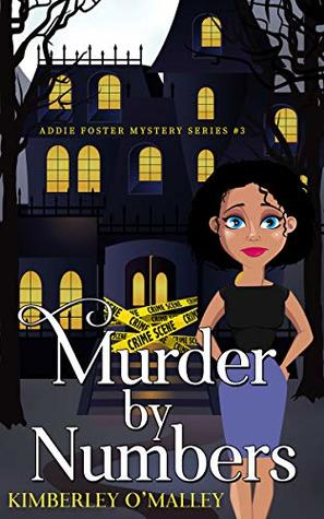 [PDF] [EPUB] Murder By Numbers (Addie Foster Mystery Series, #3) Download by Kimberley O'Malley