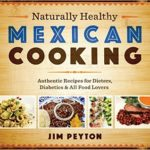 [PDF] [EPUB] Naturally Healthy Mexican Cooking: Authentic Recipes for Dieters, Diabetics, and All Food Lovers (Joe R. and Teresa Lozano Long Series in Latin American and Latino Art and Culture) Download