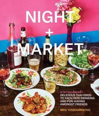 [PDF] [EPUB] Night + Market: Delicious Thai Food to Facilitate Drinking and Fun-Having Amongst Friends a Cookbook Download by Kris Yenbamroong
