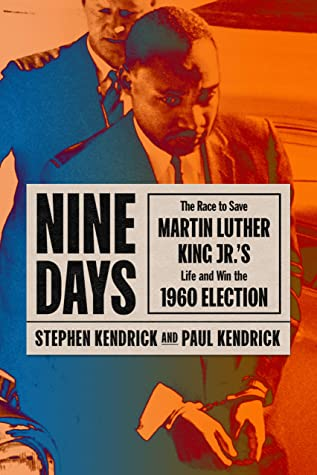 [PDF] [EPUB] Nine Days: The Race to Save Martin Luther King Jr.'s Life and Win the 1960 Election Download by Paul Kendrick