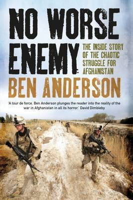 [PDF] [EPUB] No Worse Enemy: The Inside Story of the Chaotic Struggle for Afghanistan Download by Ben Anderson