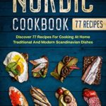 [PDF] [EPUB] Nordic Cookbook: Discover 77 Recipes For Cooking At Home Traditional And Modern Scandinavian Dishes (International Home Cooking) Download