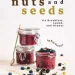 [PDF] [EPUB] Nuts and Seeds: Its Breakfast, Lunch, And Dinner Download