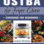 [PDF] [EPUB] OSTBA Air Fryer Oven Cookbook for beginners: 550 Yummy, Fresh and Healthy Air Fryer Oven Recipes for Quick and Hassle-Free Frying! Download