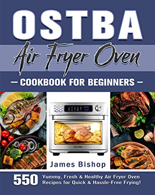 [PDF] [EPUB] OSTBA Air Fryer Oven Cookbook for beginners: 550 Yummy, Fresh and Healthy Air Fryer Oven Recipes for Quick and Hassle-Free Frying! Download by James Bishop