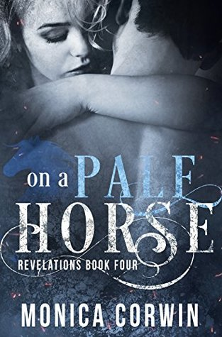 [PDF] [EPUB] On a Pale Horse (Revelations #4) Download by Monica Corwin