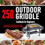 [PDF] [EPUB] Outdoor Griddle Cookbook for Beginners: 250 Amazingly Easy, Delicious and Healthy Recipes for Your Grill Griddle for Your Grill Griddle for Outdoor Download