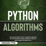 [PDF] [EPUB] PYTHON ALGORITHMS: A Complete Guide to Learn Python for Data Analysis, Machine Learning, and Coding from Scratch (Python programming language) Download