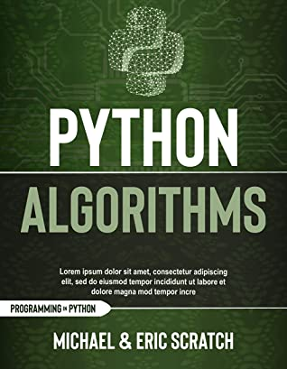 [PDF] [EPUB] PYTHON ALGORITHMS: A Complete Guide to Learn Python for Data Analysis, Machine Learning, and Coding from Scratch (Python programming language) Download by Michael Scratch