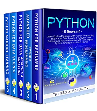 [PDF] [EPUB] PYTHON: Learn Coding Programs with Python Programming and Master Data Analysis and Analytics, Data Science and Machine Learning with the Complete Crash Course for Beginners - 5 Books in 1 Download by TechExp Academy