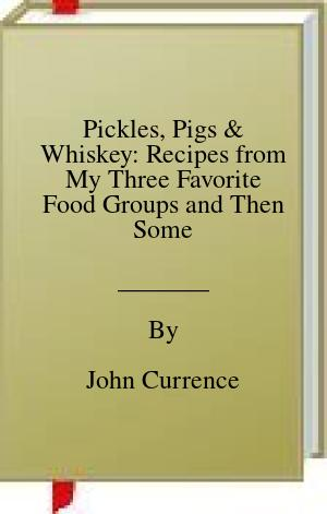 [PDF] [EPUB] Pickles, Pigs and Whiskey: Recipes from My Three Favorite Food Groups and Then Some Download by John Currence