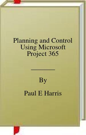 [PDF] [EPUB] Planning and Control Using Microsoft Project 365 Download by Paul E Harris
