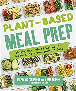 [PDF] [EPUB] Plant-Based Meal Prep: Simple, Make-ahead Recipes for Vegan, Gluten-free, Comfort Food Download by Stephanie Tornatore