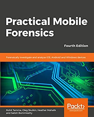 [PDF] [EPUB] Practical Mobile Forensics - Fourth Edition: Forensically investigate and analyze iOS, Android and Windows devices Download by Rohit Tamma