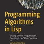 [PDF] [EPUB] Programming Algorithms in LISP: Writing Efficient Programs with Examples in ANSI Common LISP Download