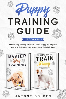 [PDF] [EPUB] Puppy Training Guide (2 Books in 1): Master Dog Training + How to Train a Puppy Best Guide to Training a Puppy with Potty Train Download by Antony Golden