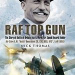 [PDF] [EPUB] RAF Top Gun: The Story of Battle of Britain Ace and World Air Speed Record Holder Air Cdre E.M. 'Teddy' Donaldson CB, CBE, DSO, AFC*, LoM (USA) Download