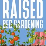 [PDF] [EPUB] Raised Bed Gardening: The Beginners Guide To Start And Sustain a Thriving Garden in Urban Context Download