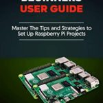 [PDF] [EPUB] Raspberry Pi 4 Beginners User Guide: Master The Tips and Strategies to Set Up Raspberry Pi Projects Download