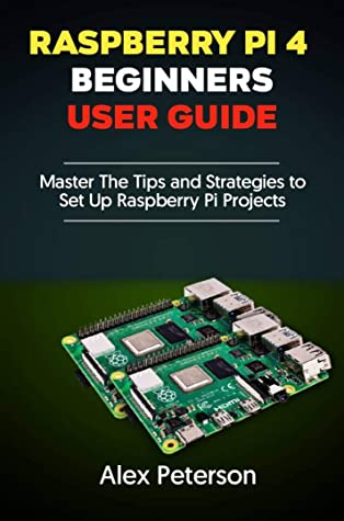 [PDF] [EPUB] Raspberry Pi 4 Beginners User Guide: Master The Tips and Strategies to Set Up Raspberry Pi Projects Download by Alex Peterson