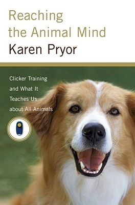 [PDF] [EPUB] Reaching the Animal Mind: Clicker Training and What It Teaches Us About All Animals Download by Karen Pryor