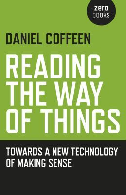 [PDF] [EPUB] Reading the Way of Things: Towards a New Technology of Making Sense Download by Daniel Coffeen