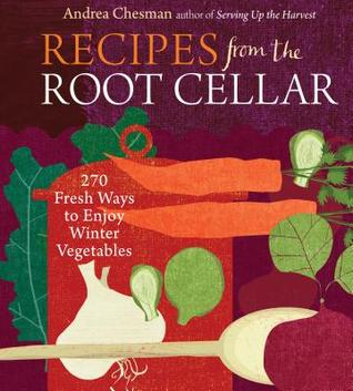 [PDF] [EPUB] Recipes from the Root Cellar: 270 Fresh Ways to Enjoy Winter Vegetables Download by Andrea Chesman