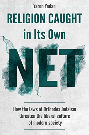 [PDF] [EPUB] Religion Caught in Its Own Net: How the laws of Orthodox Judaism threaten the liberal culture of modern society Download by Yaron Yadan