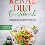 [PDF] [EPUB] Renal Diet Cookbook : A Complete Guide of 200 Low Sodium, Potassium, and Phosphorus Recipes for Every Stage of Kidney Disease to Avoid Dialysis and Reclaim your Health. Download