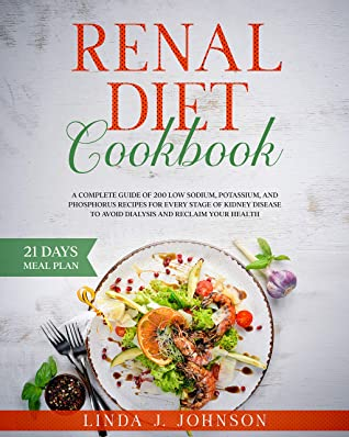 [PDF] [EPUB] Renal Diet Cookbook : A Complete Guide of 200 Low Sodium, Potassium, and Phosphorus Recipes for Every Stage of Kidney Disease to Avoid Dialysis and Reclaim your Health. Download by Linda Johnson
