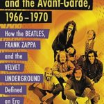 [PDF] [EPUB] Rock, Counterculture and the Avant-Garde, 1966-1970: How the Beatles, Frank Zappa and the Velvet Underground Defined an Era Download