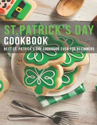 [PDF] [EPUB] ST.Patrick's Day Cookbook: Best ST.Patrick's Day Cookbook ever for beginners Download by Andy Sutton