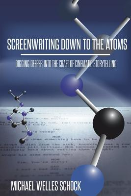 [PDF] [EPUB] Screenwriting Down to the Atoms: Digging Deeper into the Craft of Cinematic Storytelling Download by Michael Welles Schock