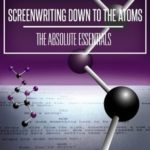 [PDF] [EPUB] Screenwriting Down to the Atoms: The Absolute Essentials Download