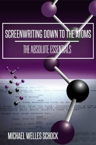 [PDF] [EPUB] Screenwriting Down to the Atoms: The Absolute Essentials Download by Michael Welles Schock