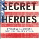 [PDF] [EPUB] Secret Heroes: Everyday Americans Who Shaped Our World Download