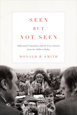 [PDF] [EPUB] Seen But Not Seen: Influential Canadians and the First Nations from the 1840s to Today Download by Donald B. Smith
