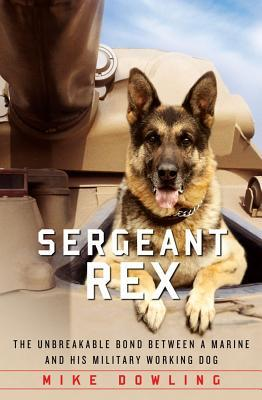[PDF] [EPUB] Sergeant Rex: The Unbreakable Bond Between a Marine and His Military Working Dog Download by Mike Dowling