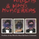 [PDF] [EPUB] Serial Killers and Mass Murderers: Profiles of the World's Most Barbaric Criminals Download