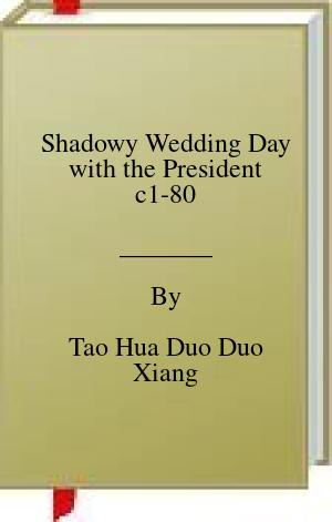 [PDF] [EPUB] Shadowy Wedding Day with the President c1-80 Download by Tao Hua Duo Duo Xiang