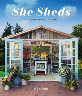 [PDF] [EPUB] She Sheds: A Room of Your Own Download by Erika Kotite