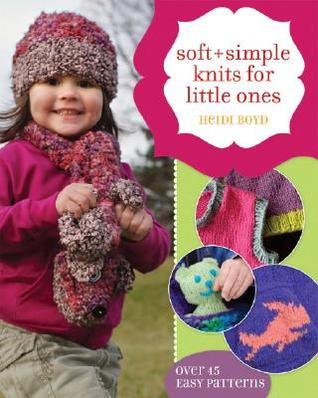 [PDF] [EPUB] Soft + Simple Knits for Little Ones: 45 Easy Projects Download by Heidi Boyd